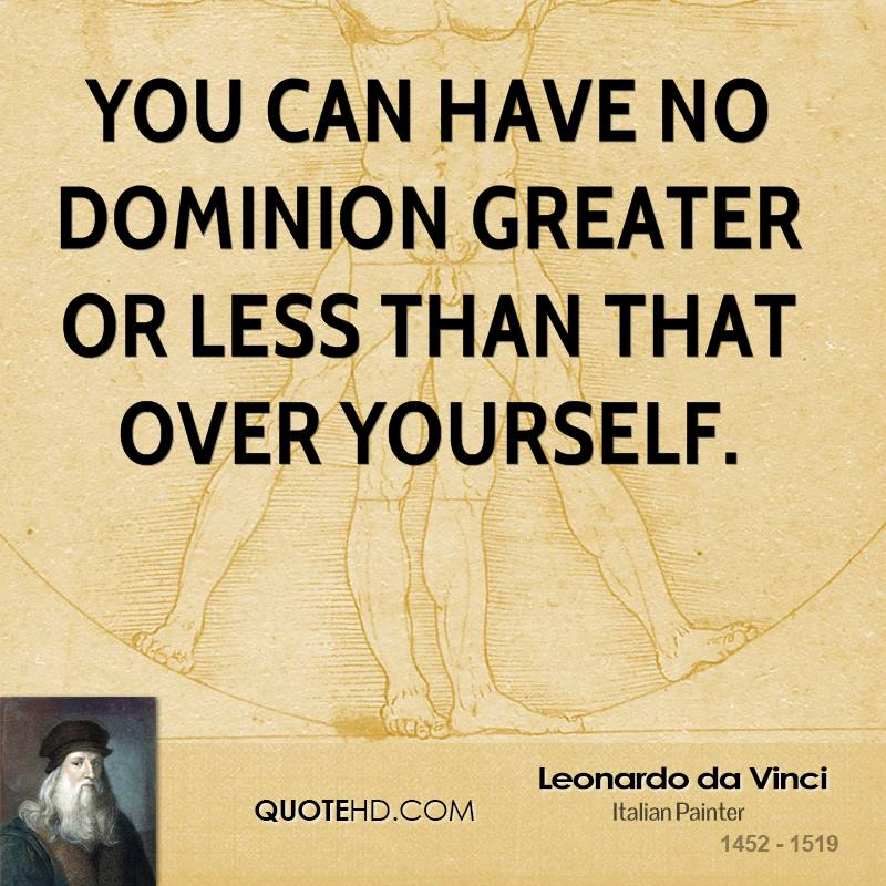 You can have no dominion greater or less than that over yourself.