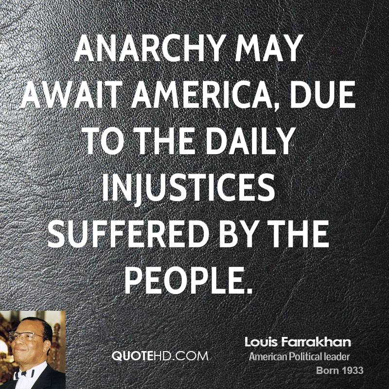 Anarchy may await America, due to the daily injustices suffered by the people.