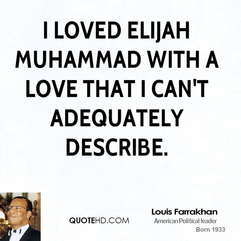 I loved Elijah Muhammad with a love that I can't adequately describe.
