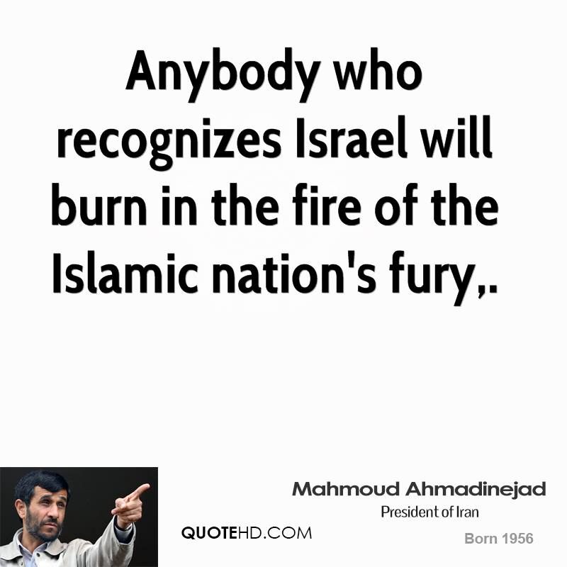 Anybody who recognizes Israel will burn in the fire of the Islamic nation's fury.