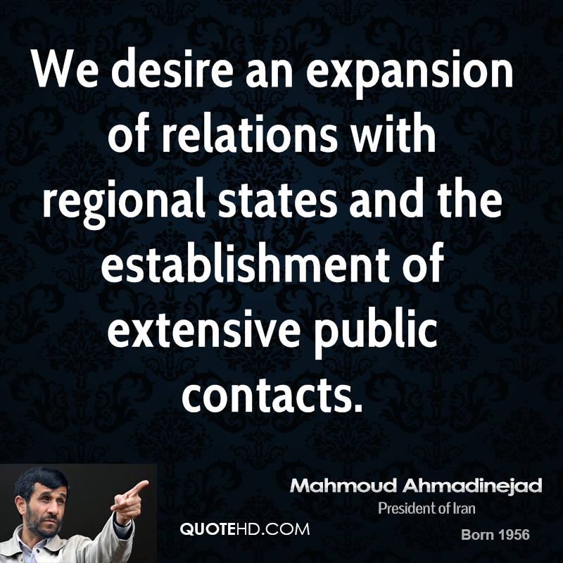 We desire an expansion of relations with regional states and the establishment of extensive public contacts.