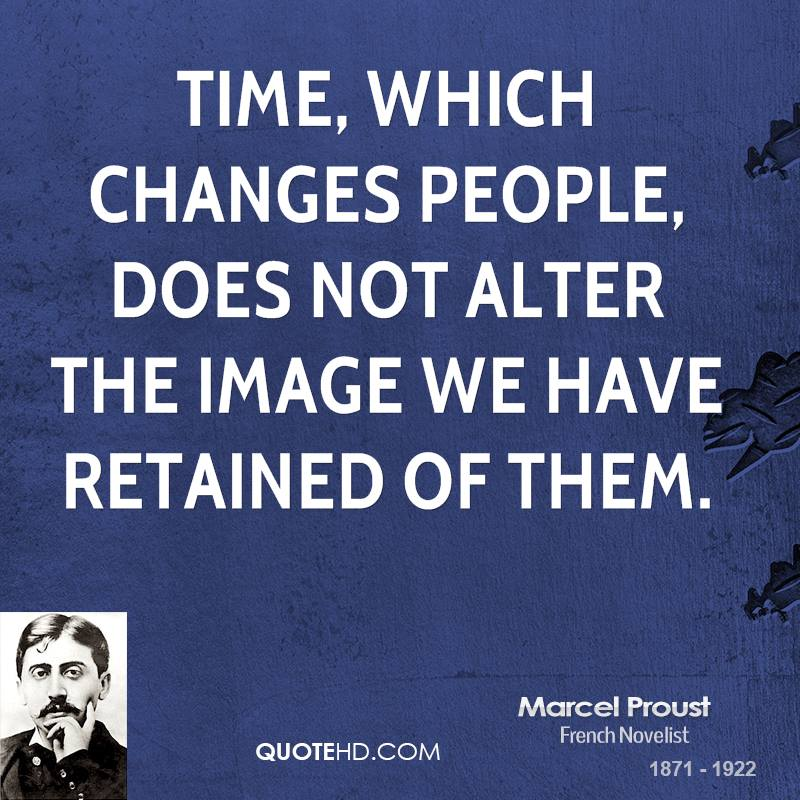 Time, which changes people, does not alter the image we have retained of them.