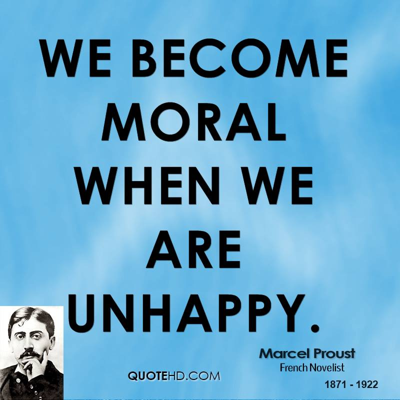 We become moral when we are unhappy.