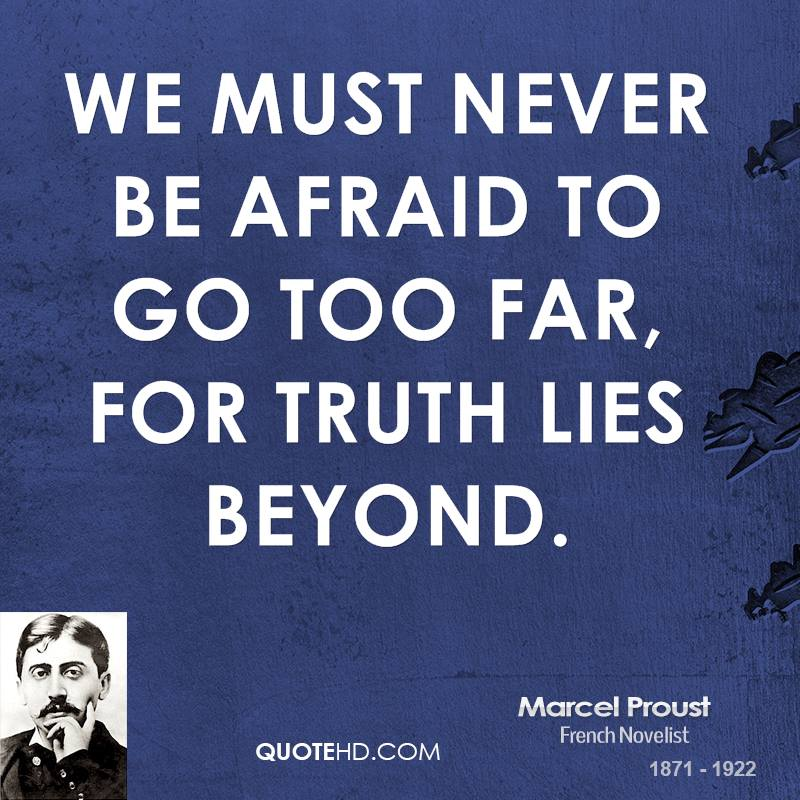 We must never be afraid to go too far, for truth lies beyond.