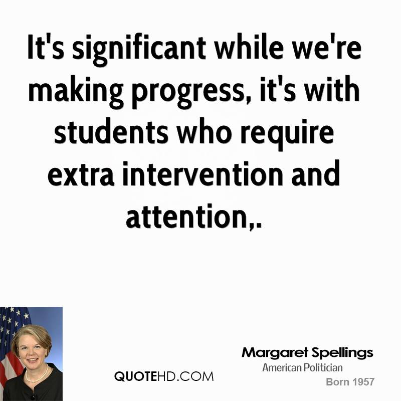 It's significant while we're making progress, it's with students who require extra intervention and attention.