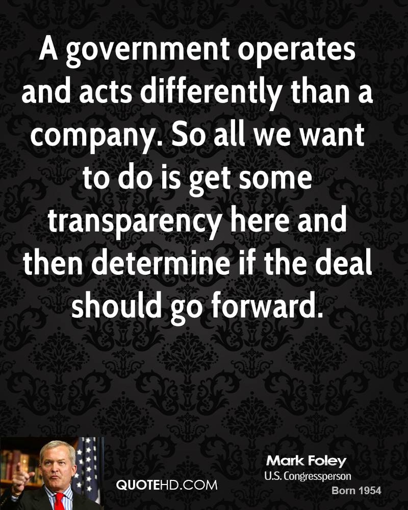 A government operates and acts differently than a company. So all we want to do is get some transparency here and then determine if the deal should go forward.