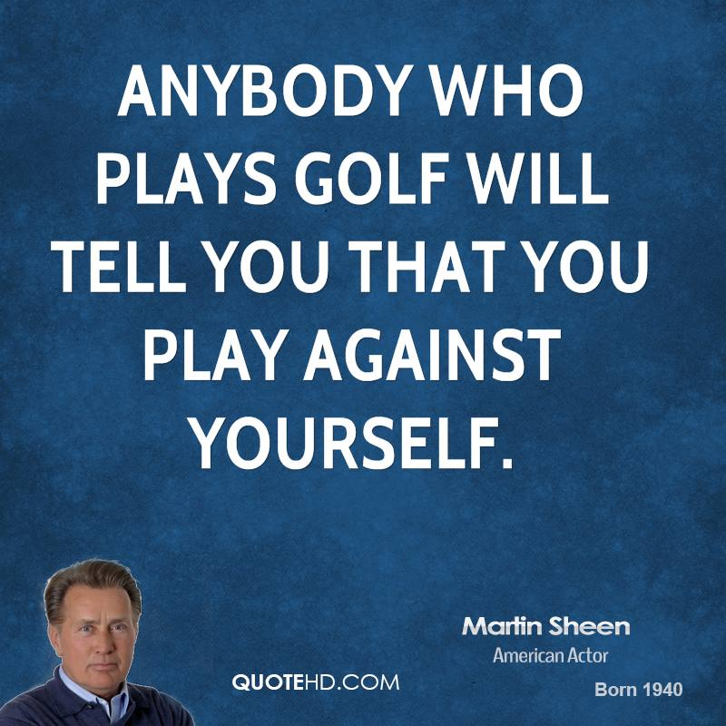 Anybody who plays golf will tell you that you play against yourself.