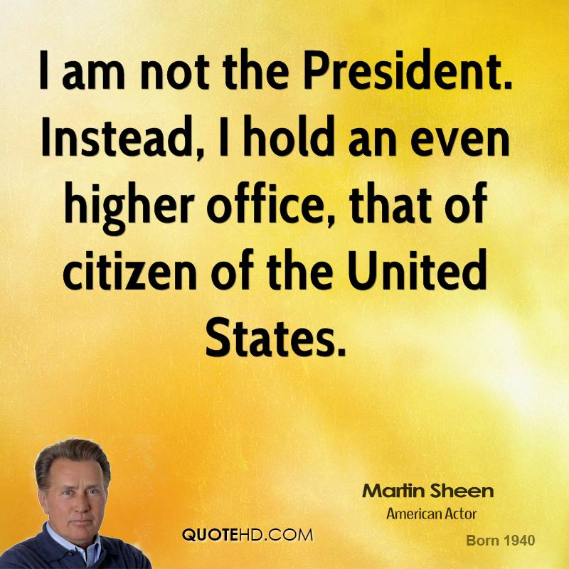 I am not the President. Instead, I hold an even higher office, that of citizen of the United States.