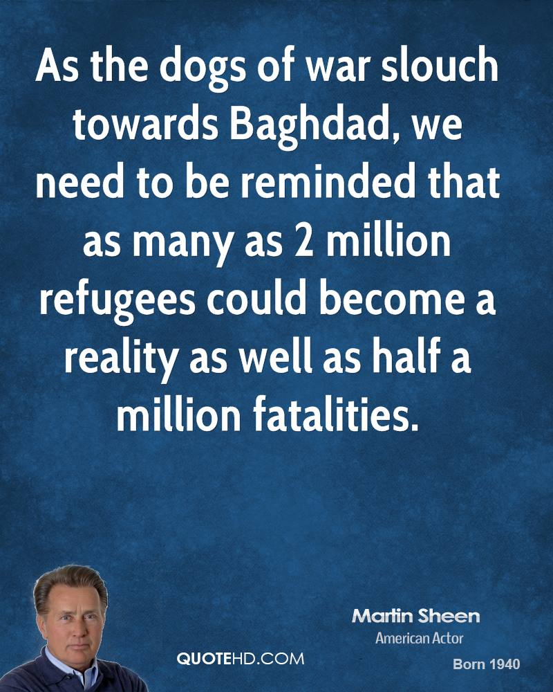 As the dogs of war slouch towards Baghdad, we need to be reminded that as many as 2 million refugees could become a reality as well as half a million fatalities.