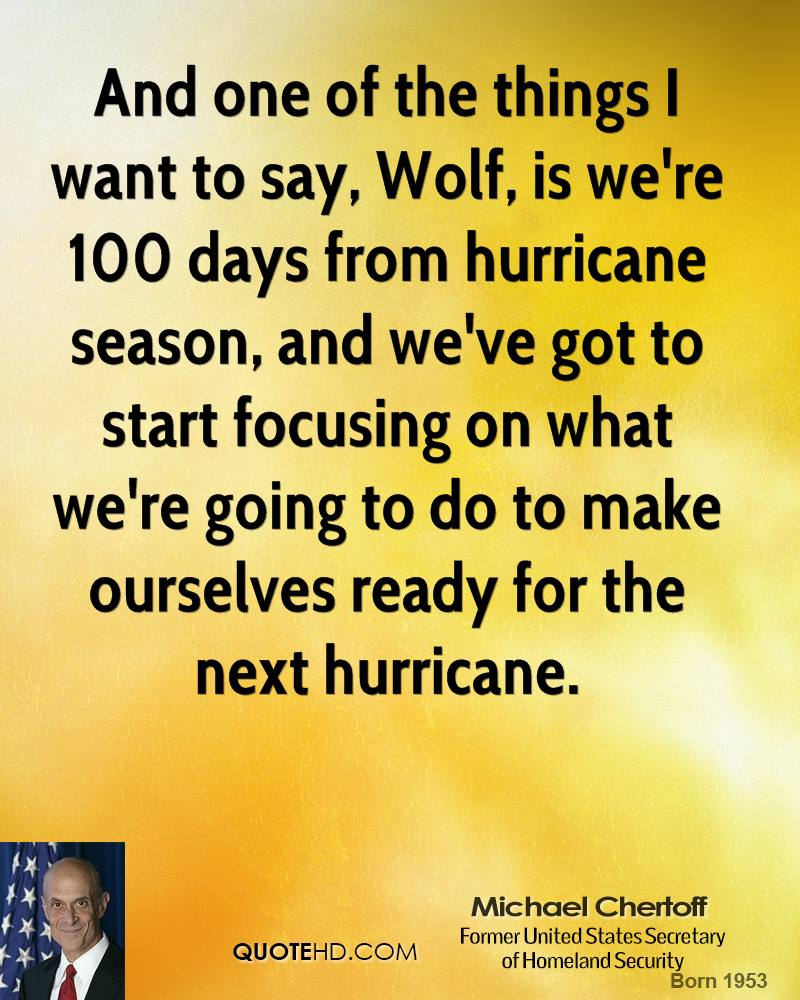 And one of the things I want to say, Wolf, is we're 100 days from hurricane season, and we've got to start focusing on what we're going to do to make ourselves ready for the next hurricane.