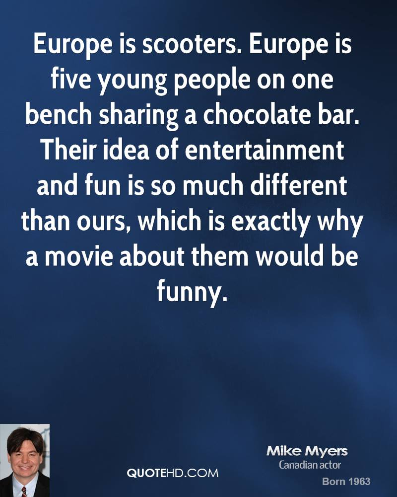 Europe is scooters. Europe is five young people on one bench sharing a chocolate bar. Their idea of entertainment and fun is so much different than ours, which is exactly why a movie about them would be funny.