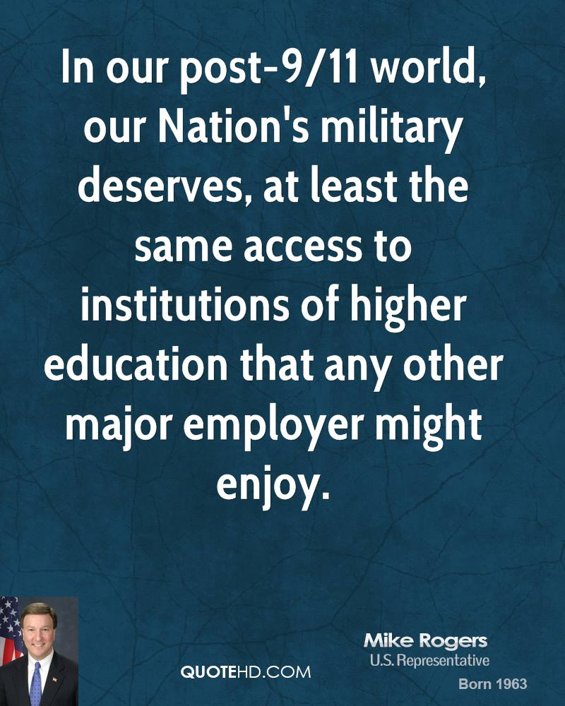 In our post-9/11 world, our Nation's military deserves, at least the same access to institutions of higher education that any other major employer might enjoy.