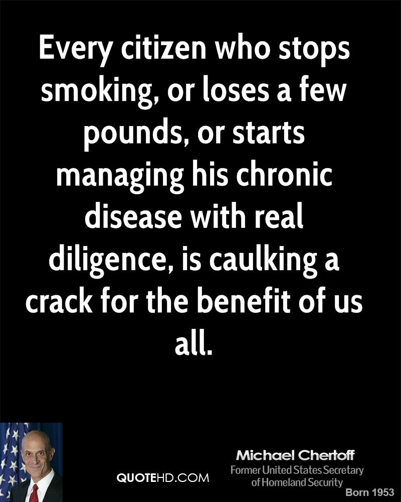 Every citizen who stops smoking, or loses a few pounds, or starts managing his chronic disease with real diligence, is caulking a crack for the benefit of us all.