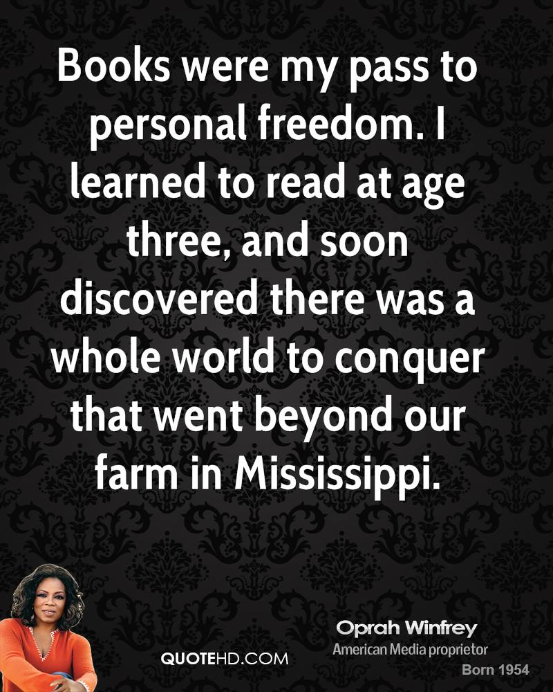 Books were my pass to personal freedom. I learned to read at age three, and soon discovered there was a whole world to conquer that went beyond our farm in Mississippi.