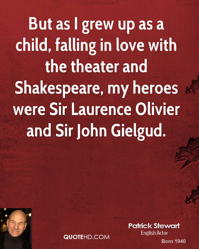 But as I grew up as a child, falling in love with the theater and Shakespeare, my heroes were Sir Laurence Olivier and Sir John Gielgud.