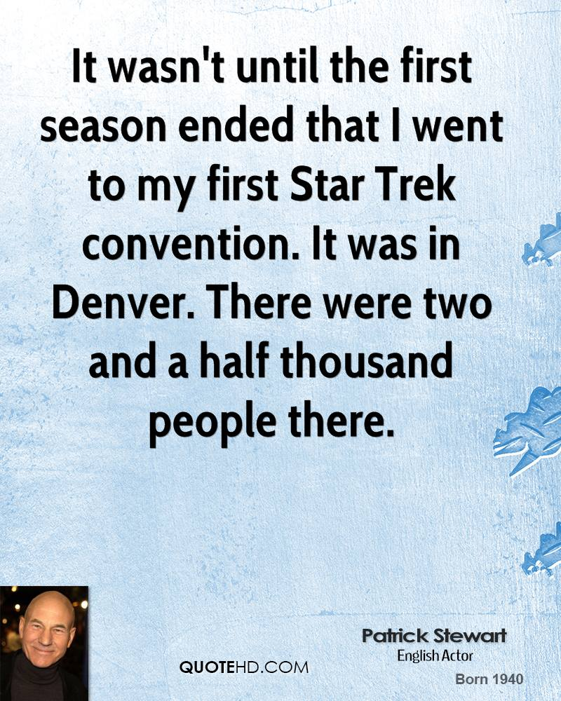 It wasn't until the first season ended that I went to my first Star Trek convention. It was in Denver. There were two and a half thousand people there.