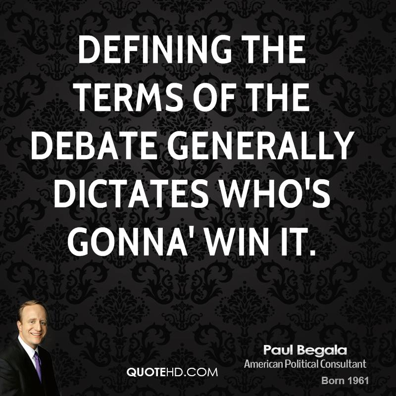 Defining the terms of the debate generally dictates who's gonna' win it.