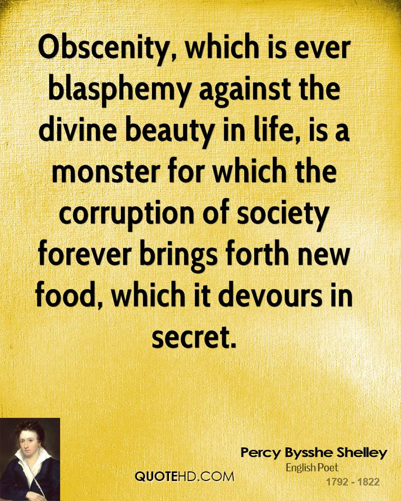 Percy bysshe shelley quotes quotesgram - Obscenity Which Is Ever Blasphemy Against The Divine Beauty In Life Is A Monster