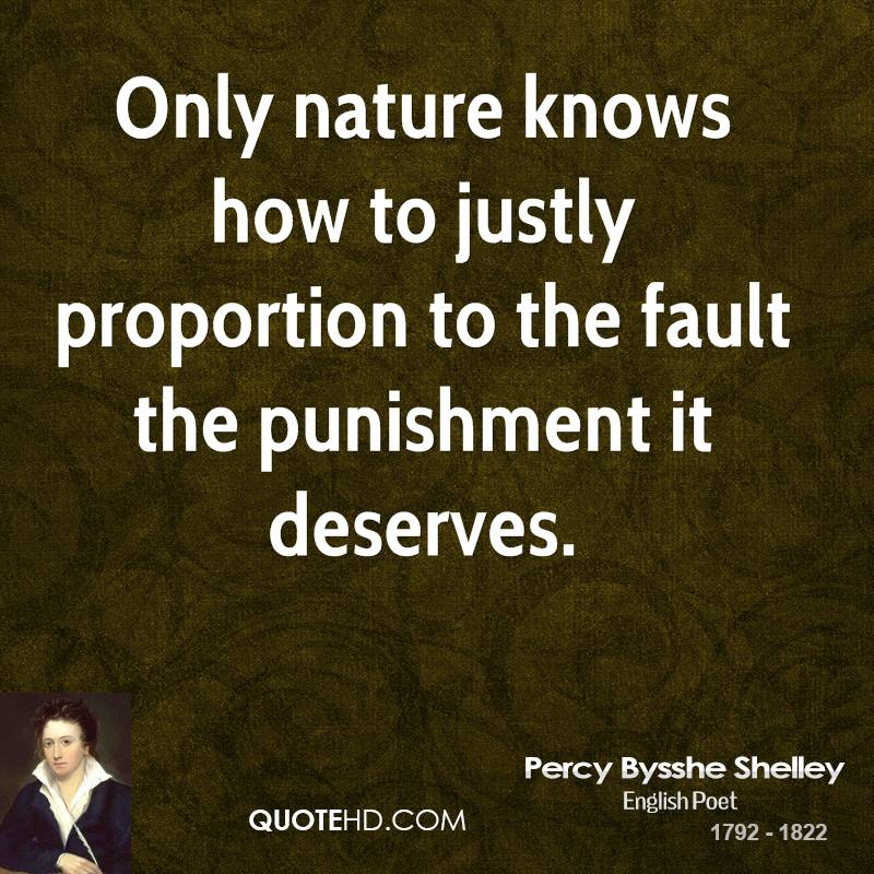 Only nature knows how to justly proportion to the fault the punishment it deserves.
