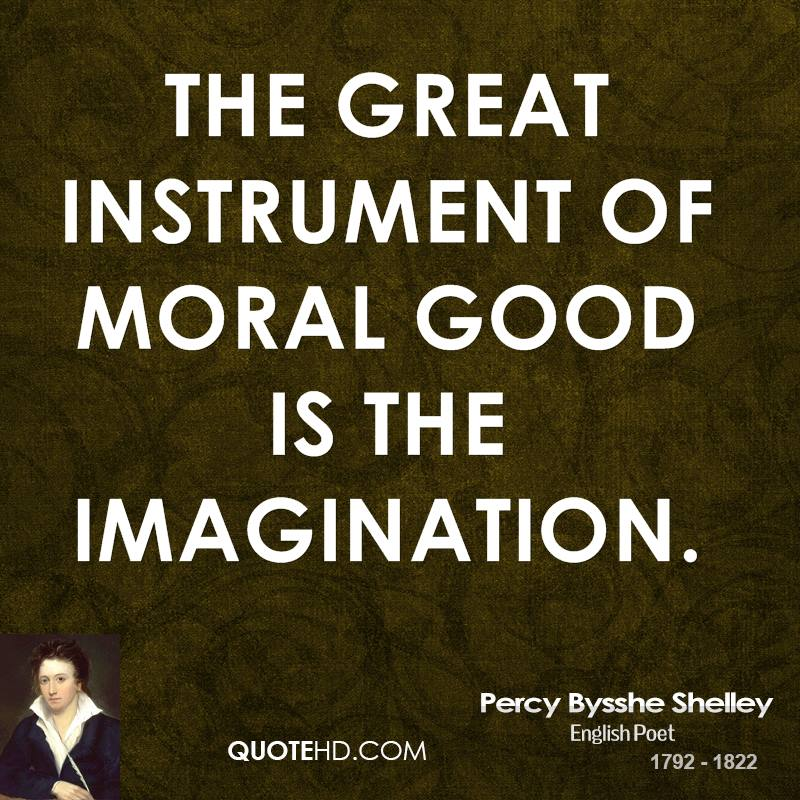 The great instrument of moral good is the imagination.