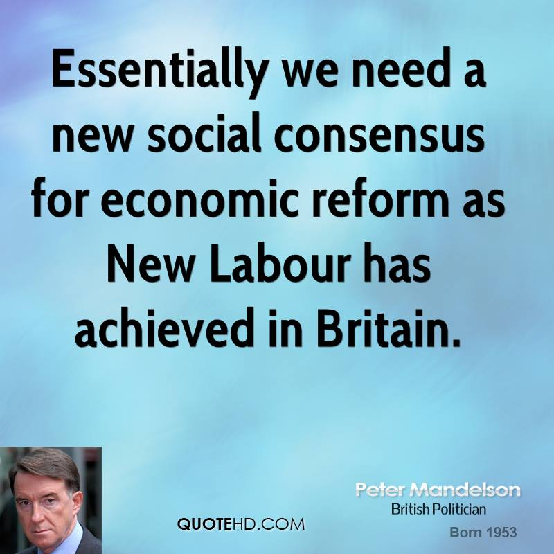 Essentially we need a new social consensus for economic reform as New Labour has achieved in Britain.