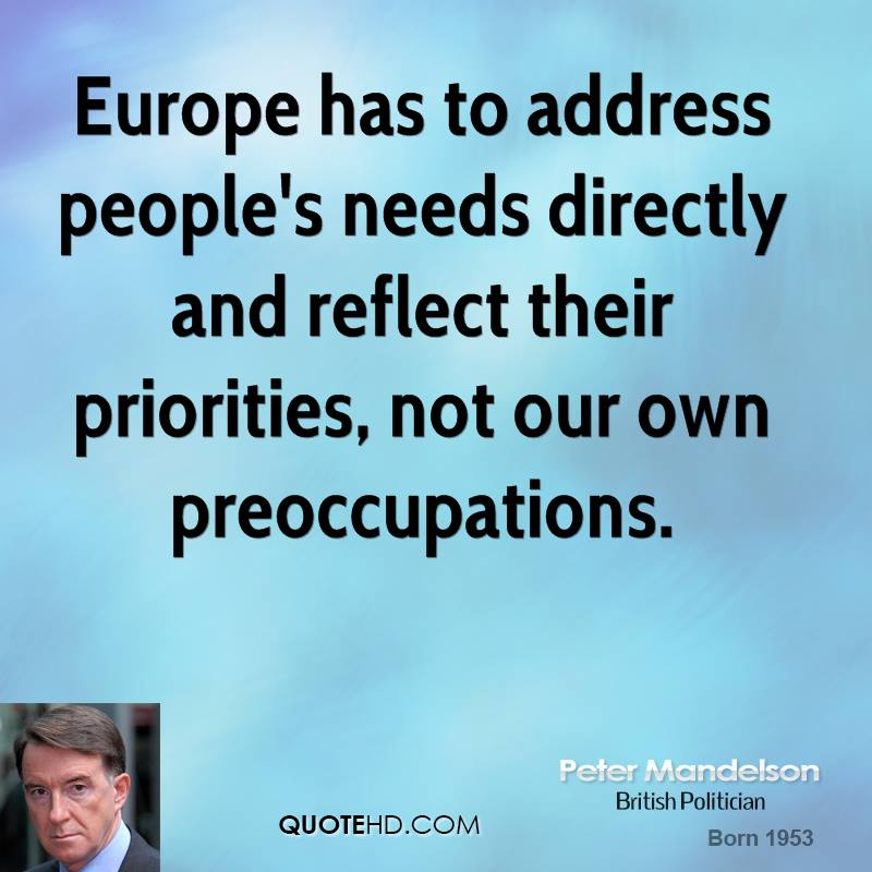 Europe has to address people's needs directly and reflect their priorities, not our own preoccupations.