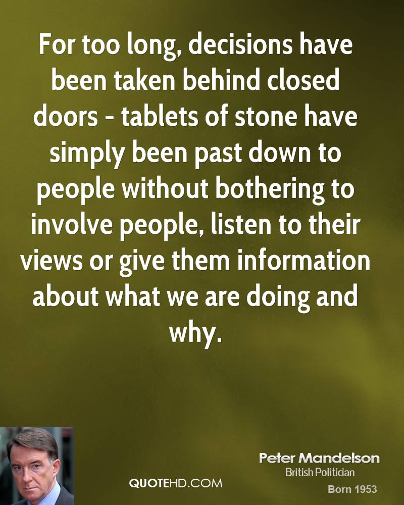 For too long, decisions have been taken behind closed doors - tablets of stone have simply been past down to people without bothering to involve people, listen to their views or give them information about what we are doing and why.