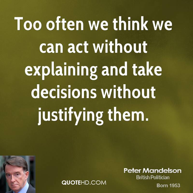 Too often we think we can act without explaining and take decisions without justifying them.