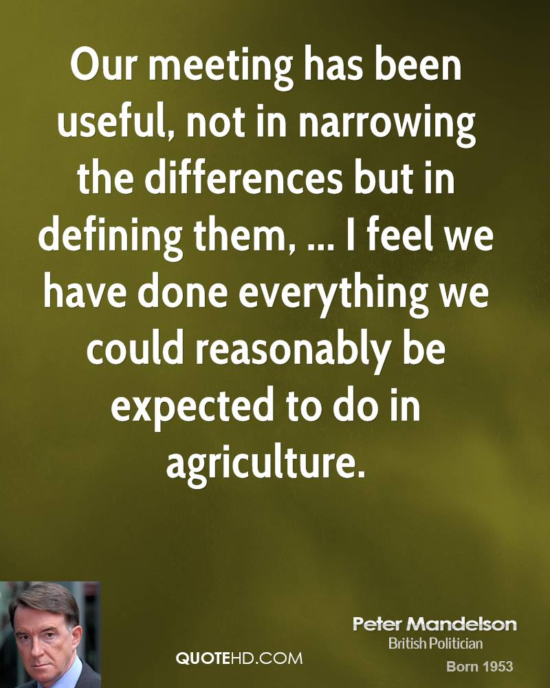 Our meeting has been useful, not in narrowing the differences but in defining them, ... I feel we have done everything we could reasonably be expected to do in agriculture.