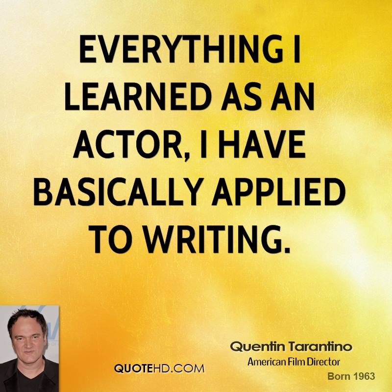 Everything I learned as an actor, I have basically applied to writing.
