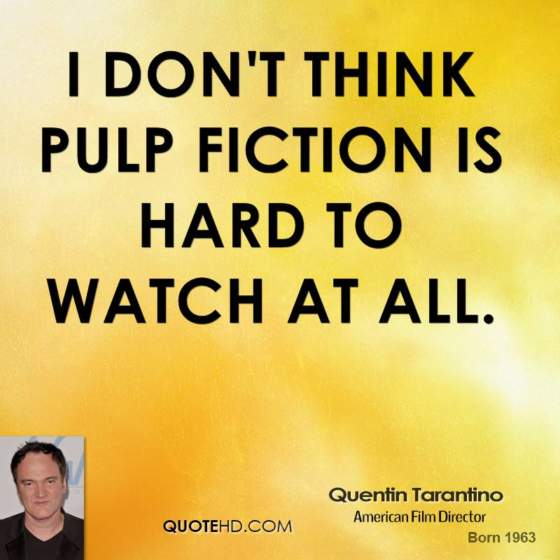 I don't think Pulp Fiction is hard to watch at all.