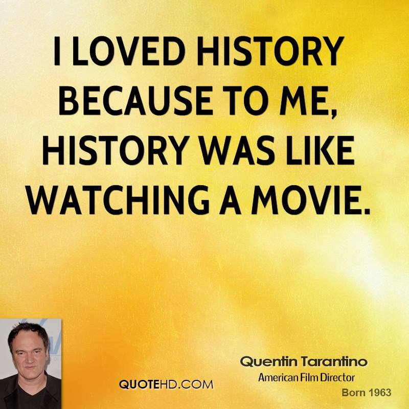 I loved history because to me, history was like watching a movie.