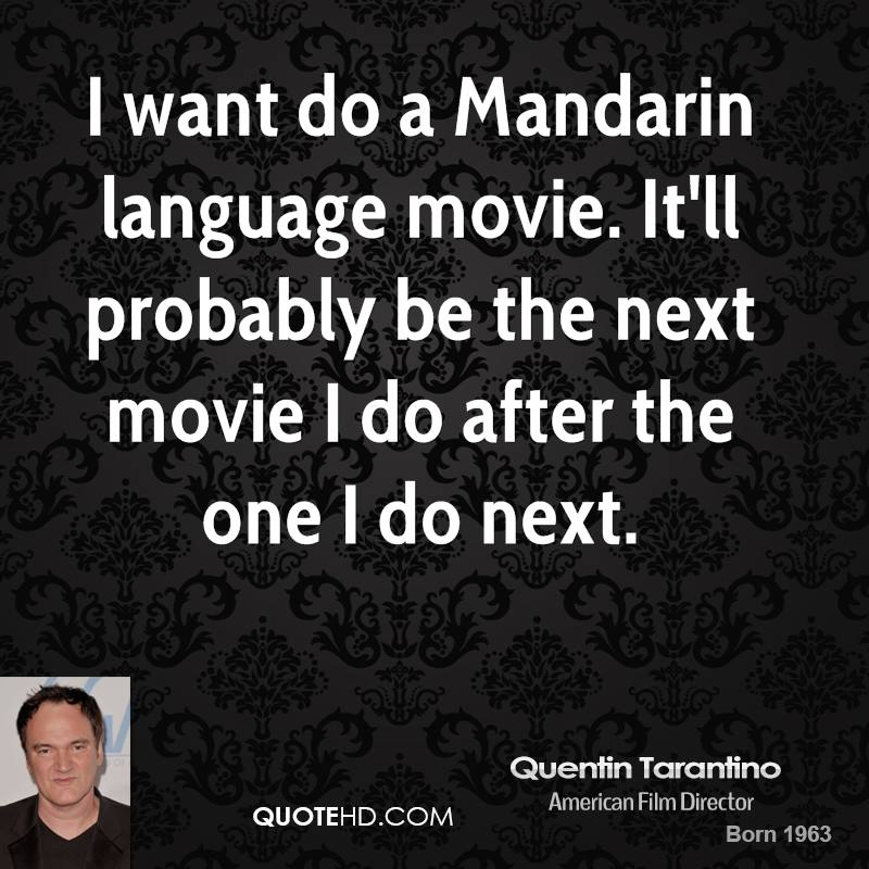 want do a Mandarin language movie. It'll probably be the next movie ...