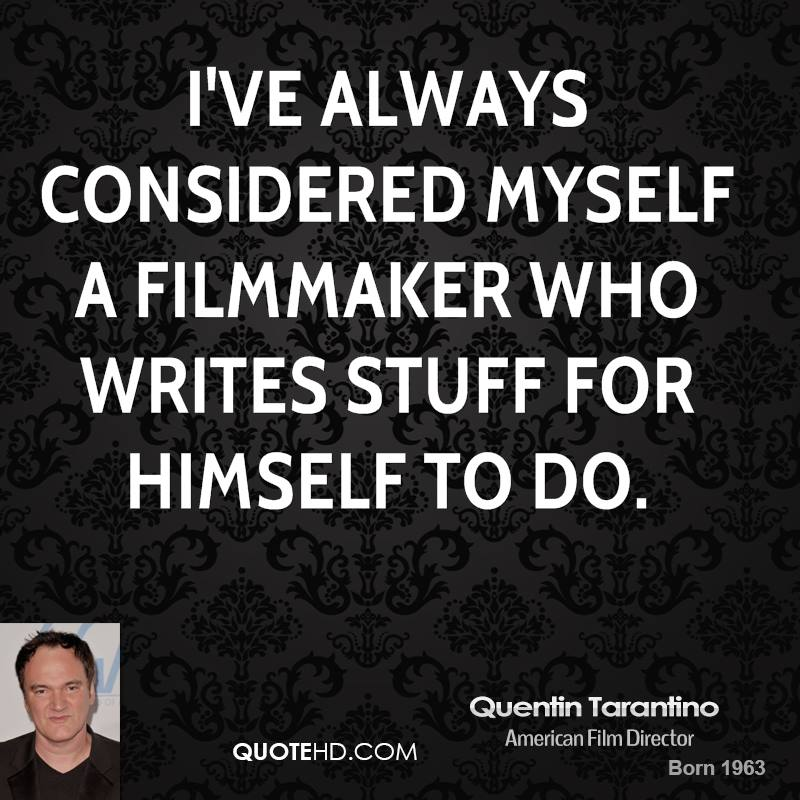 I've always considered myself a filmmaker who writes stuff for himself to do.