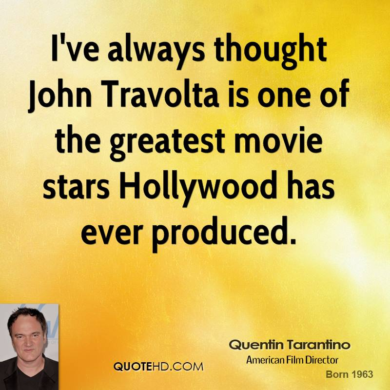 I've always thought John Travolta is one of the greatest movie stars Hollywood has ever produced.