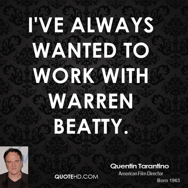 ve always wanted to work with Warren Beatty.