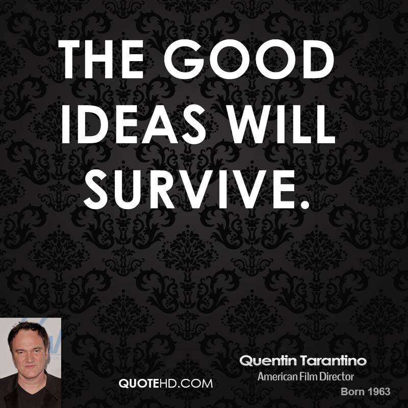 The good ideas will survive.