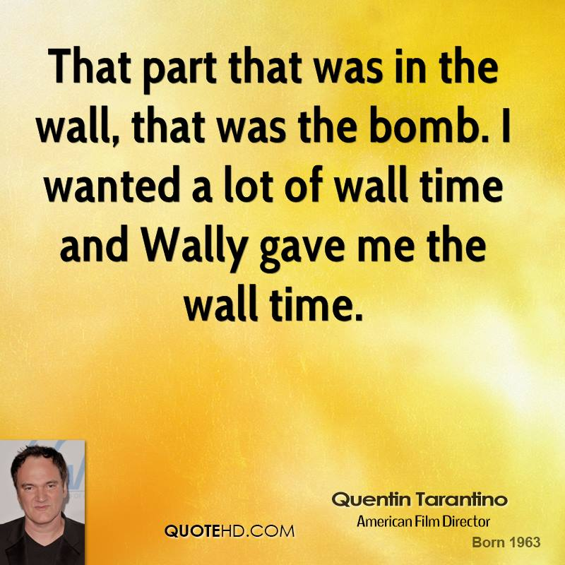 That part that was in the wall, that was the bomb. I wanted a lot of wall time and Wally gave me the wall time.