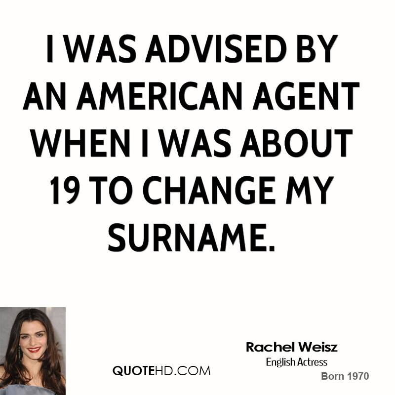 I was advised by an American agent when I was about 19 to change my surname.