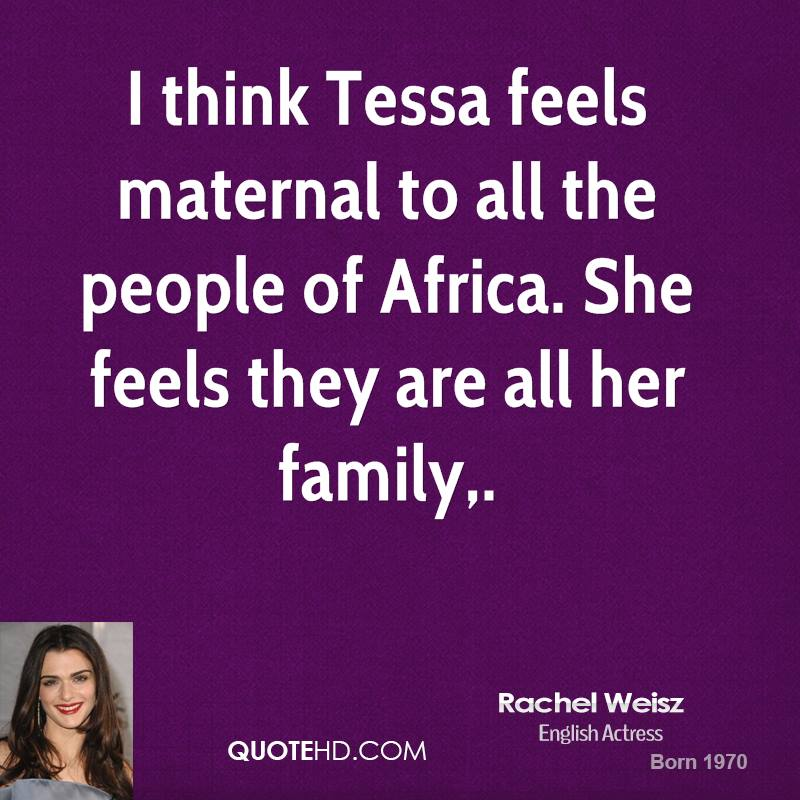 I think Tessa feels maternal to all the people of Africa. She feels they are all her family.