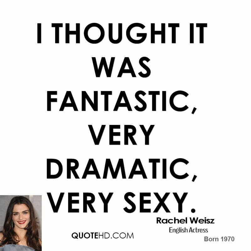 I thought it was fantastic, very dramatic, very sexy.