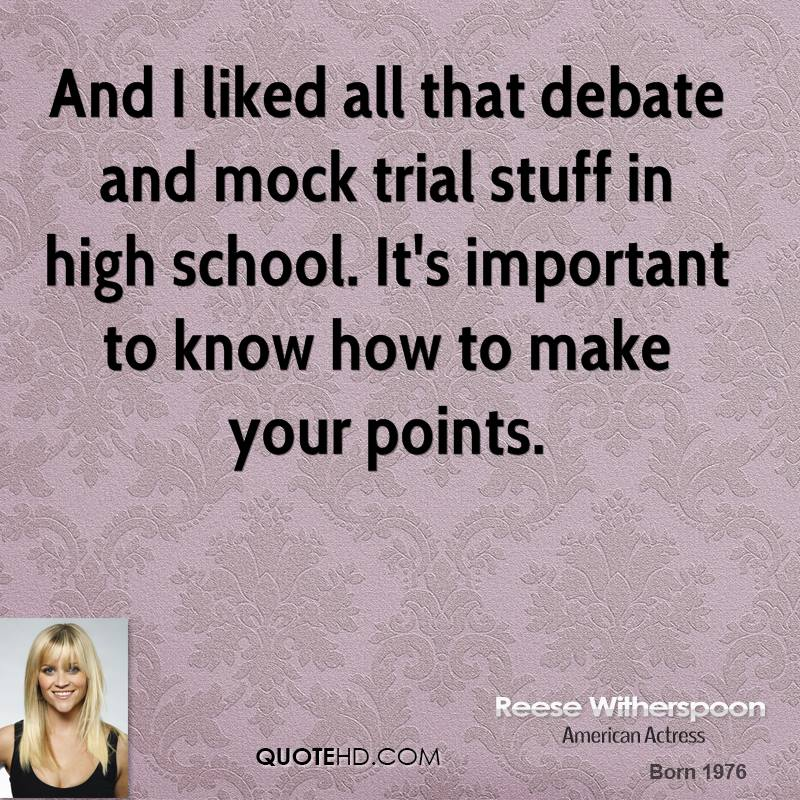 And I liked all that debate and mock trial stuff in high school. It's important to know how to make your points.