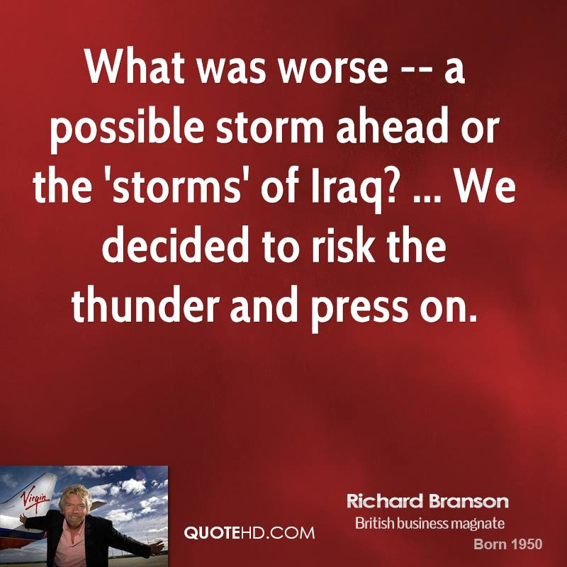 What was worse -- a possible storm ahead or the 'storms' of Iraq? ... We decided to risk the thunder and press on.
