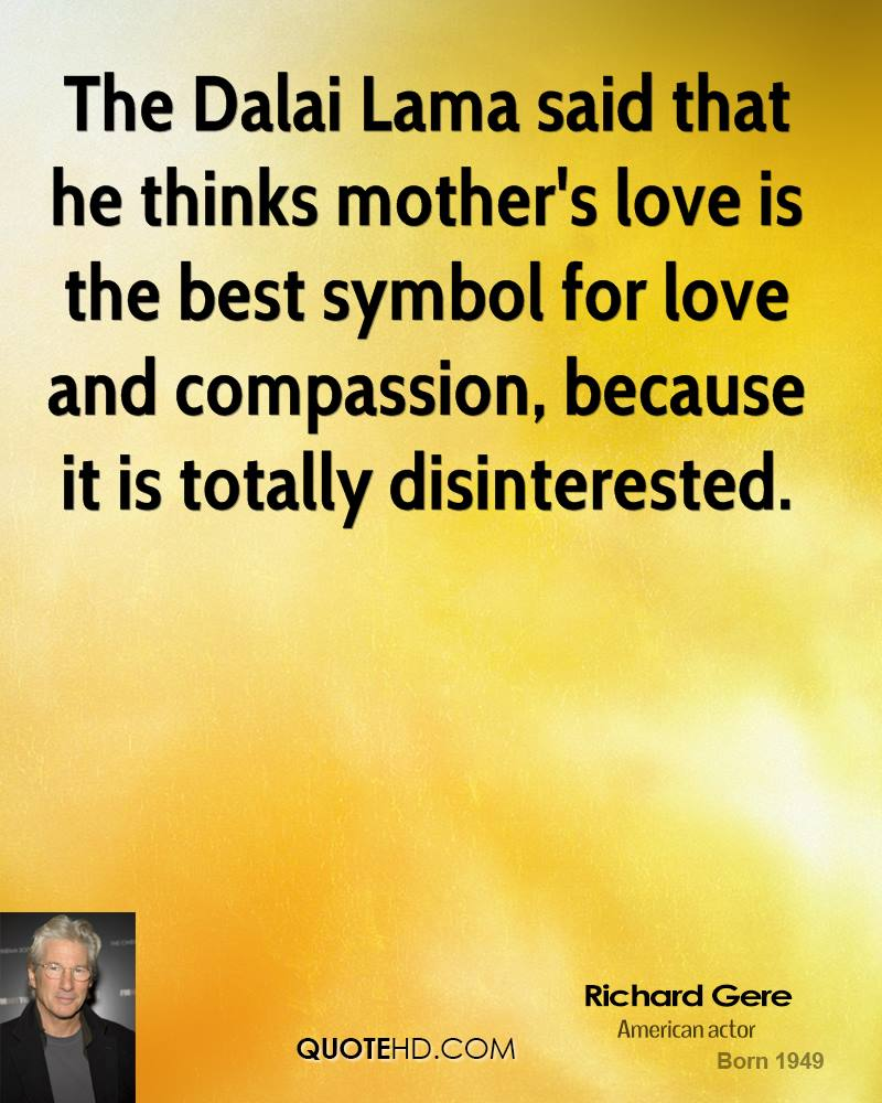 The Dalai Lama said that he thinks mother s love is the best symbol for love and