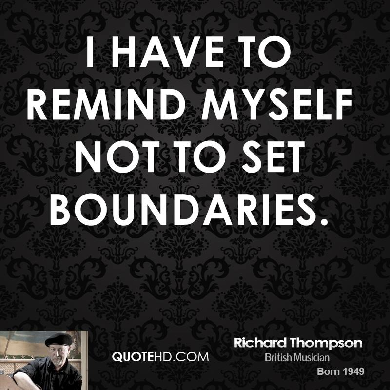 I have to remind myself not to set boundaries.