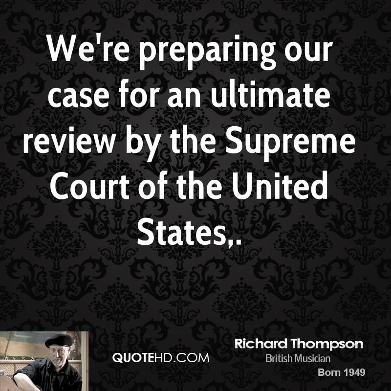 We're preparing our case for an ultimate review by the Supreme Court of the United States.