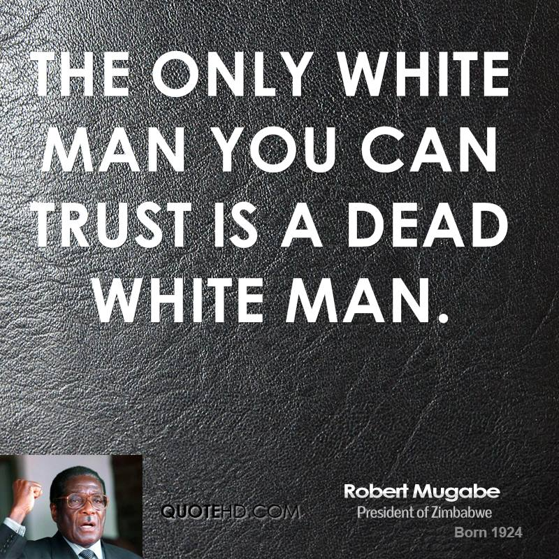 The only white man you can trust is a dead white man.