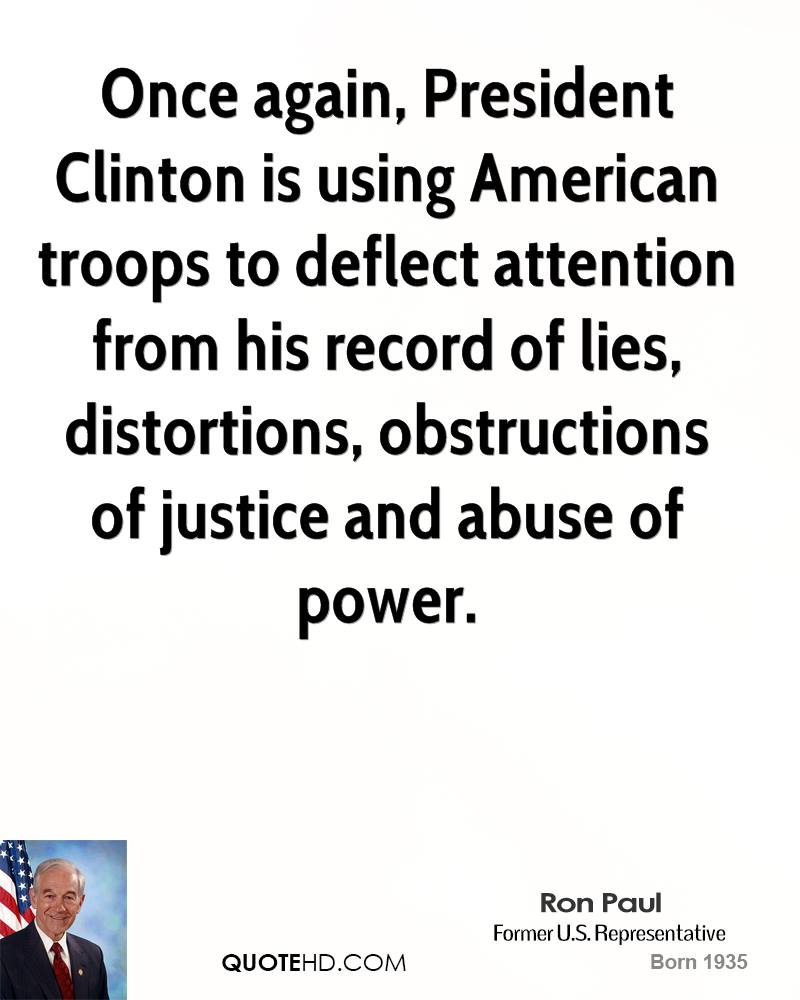 Once again, President Clinton is using American troops to deflect attention from his record of lies, distortions, obstructions of justice and abuse of power.