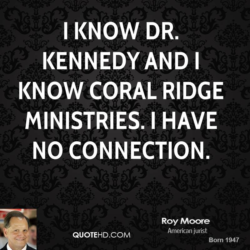 I know Dr. Kennedy and I know Coral Ridge Ministries. I have no connection.