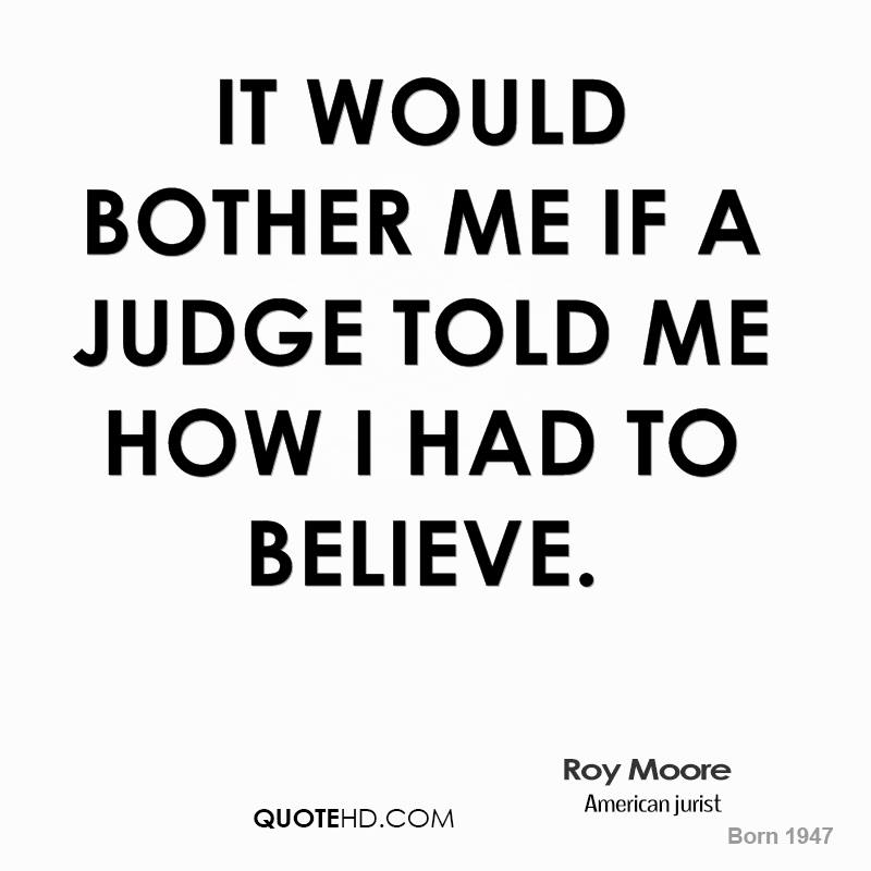 Judge Roy Moore Wikipedia >> Roy Moore Quotes. QuotesGram